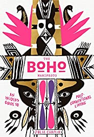 The Boho Manifesto: An Insider's Guide to Postconventional Li