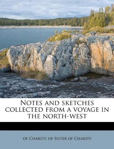 Notes and sketches collected from a voyage in the north-west pdf