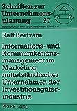 Informations- und Kommunikationsmanagement im Marketing mittelständischer Unternehmen der Investitionsgüterindustrie: Eine empirische Untersuchung (Schriften zur Unternehmensplanung) (German Edition)