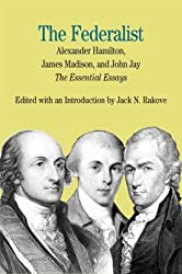 The Federalist: The Essential Essays, by Alexander Hamilton, James Madison, and John Jay (Bedford Series in History & Culture)