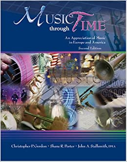 Book MUSIC THROUGH TIME: AN APPRECIATION OF MUSIC IN EUROPE AND AMERICA