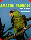 Amazon Parrots As a New Pet, Anmarie Barrie, 0793801842