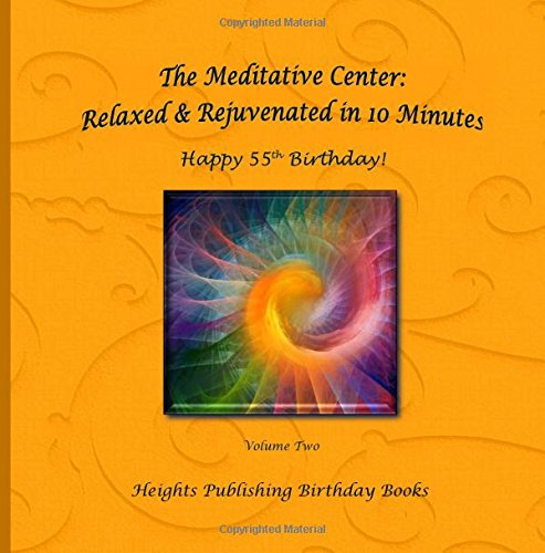 Download Happy 55th Birthday! Relaxed & Rejuvenated in 10 Minutes Volume Two: Exceptionally beautiful birthday gift, in Novelty & More, brief meditations, ... birthday card, in Office, in All Departments pdf epub