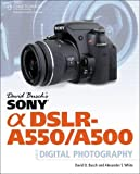 David Busch's Sony Alpha DSLR-A550/A500 Guide to Digital Photography (David Busch's Digital Photography Guides)