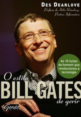 O Estilo Bill Gates De Gerir. As 10 Licoes Do Homem Que Revolucionou A Tecnologia