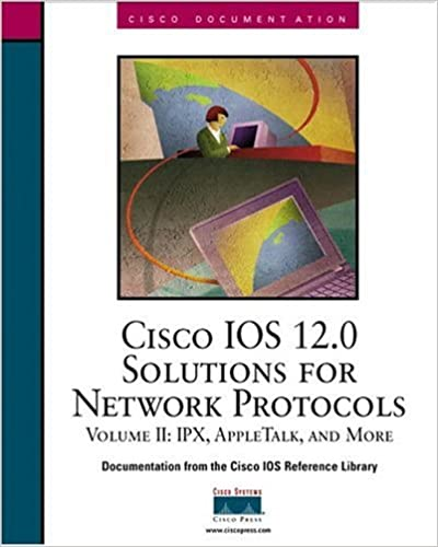 Cisco IOS 12.0 Solutions for Network Protocols: IPX, Appletalk and More v.2: IPX, Appletalk and More Vol 2 (Cisco IOS Reference Library)