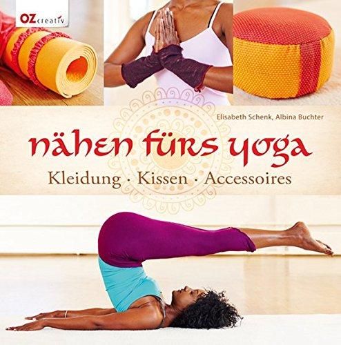 Nähen fürs Yoga: Kleidung - Kissen - Accessoires: Elisabeth ...