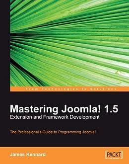 Mastering Joomla! 1.5 Extension and Framework Development by [Kennard, James]