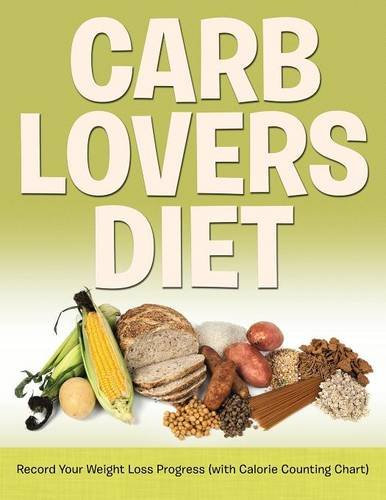 Carb Lovers Diet: Record Your Weight Loss Progress (with Calorie Counting Chart)