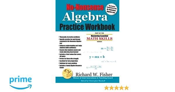 No nonsense algebra practice workbook mastering essential math no nonsense algebra practice workbook mastering essential math skills richard w fisher 9780984362943 amazon books fandeluxe Choice Image
