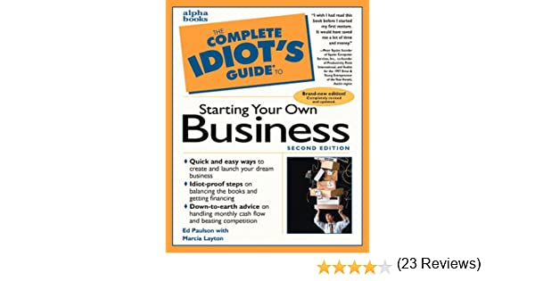 The Complete Idiot's Guide to Starting Your Own Business: Ed ...