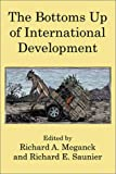The Bottoms up of International Development, Richard A. Meganck and Richard E. Saunier, 0741411504
