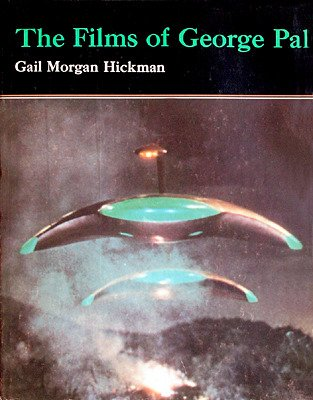 The films of George Pal Gail Morgan Hickman