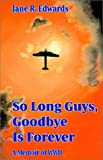 So Long Guys, Goodbye Is Forever, Jane R. Edwards, 1401030750