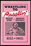 Wrestling to Rasslin: Ancient Sport to American Spectacle