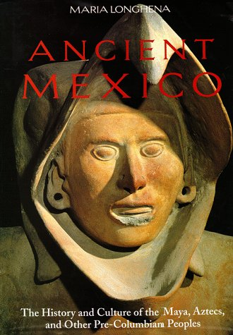 Ancient Mexico: The History and Culture of the Maya, Aztecs and Other Pre-Columbian Peoples