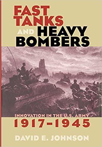 Book Fast Tanks and Heavy Bombers: Innovation in the U.S. Army, 1917–1945 (Cornell Studies in Security Affairs)