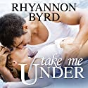 Take Me Under: Dangerous Tides Series, Book 1 Audiobook by Rhyannon Byrd Narrated by Aletha George