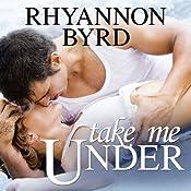 Take Me Under: Dangerous Tides Series, Book 1 | Rhyannon Byrd