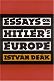 Essays on Hitler's Europe, István Deák, 0803266308