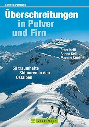 Überschreitungen in Pulver und Firn: 50 traumhafte Skitouren über die Ostalpengipfel