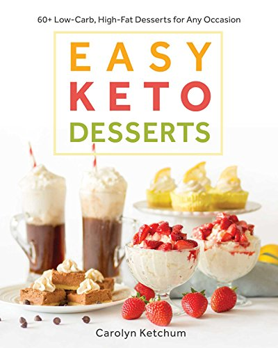 Easy Keto Desserts: 60+ Low-Carb, High-Fat Desserts for Any Occasion cover