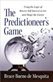 img - for by Bruce Bueno De Mesquita The Predictioneer's Game: Using the Logic of Brazen Self-Interest to See and Shape the Future(text only) [Hardcover]2009 book / textbook / text book