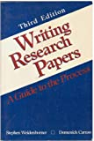 Writing Research Papers : A Guide to the Process, Weidenborner, Stephen and Caruso, Domenick, 0312017014