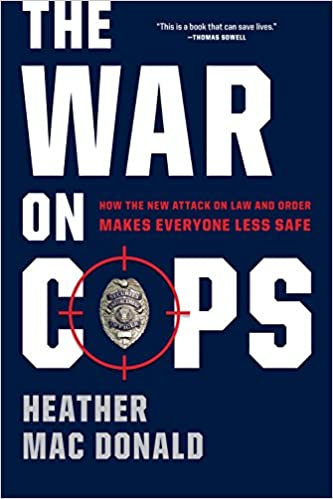 The war on cops how the new attack on law and order makes everyone the war on cops how the new attack on law and order makes everyone less safe heather mac donald 9781594038754 amazon books fandeluxe Gallery