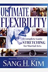 Ultimate Flexibility: A Complete Guide to Stretching for Martial Arts Kindle Edition