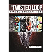 The Twisted Loop Comic Collective: Anthology #1 (Twisted Loop Comics)