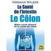 La Santé de l'Intestin - Le Côlon: Notre santé dépend de la santé du côlon (Nouvelles Pistes Thérapeutiques)