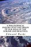 img - for A Philosophical Inquiry into the Origin of our Ideas of the Sublime and Beautiful book / textbook / text book