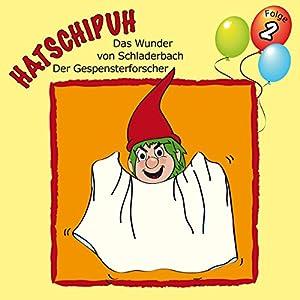 Das Wunder von Schladerbach / Der Gespensterforscher (Hatschipuh 2) Hörspiel