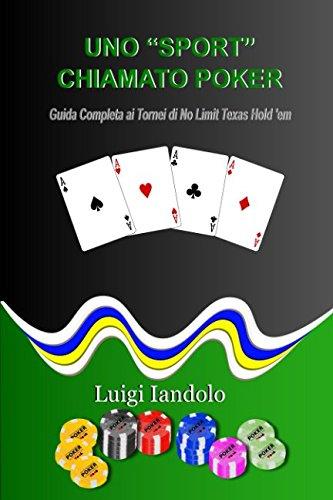 """Uno """"Sport"""" Chiamato Poker: Guida Completa ai Tornei di No Limit Texas Hold 'em (Italian Edition) pdf"""