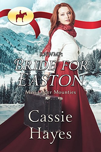 Bride for Easton (Mail Order Mounties Book 11) ()
