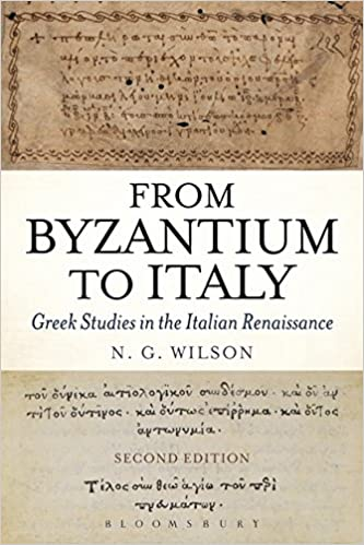 From Byzantium to Italy: Greek Studies in the Italian Renaissance 2nd Edition