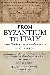 From Byzantium to Italy: Greek Studies in the Italian Renaissance: N. G. Wilson: 9781474250474: Amazon.com: Books