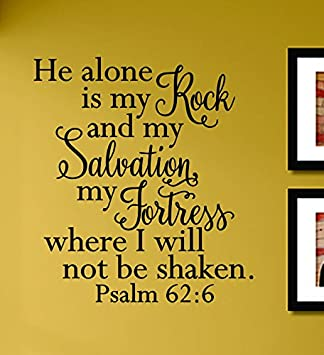 Amazon.com: He alone is my rock and my salvation my fortress ...