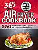 365 Day Air Fryer Cookbook: 550 Mouth-Watering Air Fryer Recipes for Your Friends and Family with 365-Day Hand-Picked Meal Plan