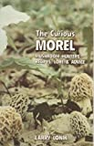 img - for The Curious Morel: Mushroom Hunters' Recipes, Lore and Advice by Larry Lonik (1996-04-04) book / textbook / text book