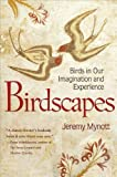 Birdscapes - Birds in Our Imagination and Experience, Mynott, Jeremy, 0691154287