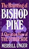 The Haunting of Bishop Pike, Merrill F. Unger, 0842313400