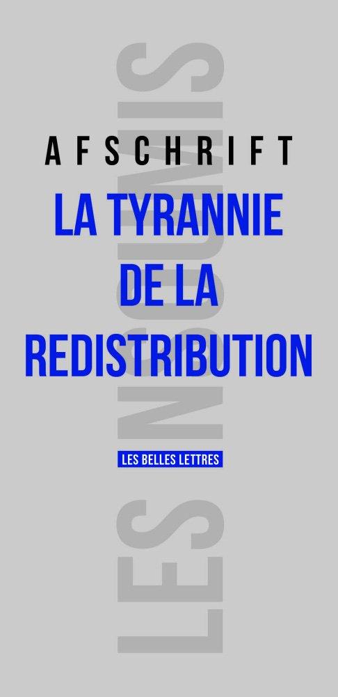 La Tyrannie de la redistribution Broché 21 octobre 2016 Thierry Afschrift Belles Lettres 2251503080 Pamphlets