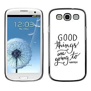 FECELL CITY // Duro Aluminio Pegatina PC Caso decorativo Funda Carcasa de Protección para Samsung Galaxy S3 I9300 // Things Happen Text Quote White