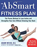 The AbSmart Fitness Plan, Adam Weiss and Weiss, 0071598057