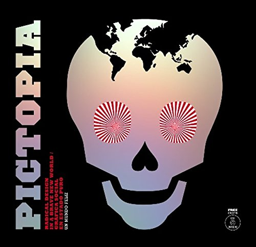 Pictopia: Radical Design in a Brave New World/Grafica social en estado puro