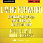 Summary of Living Forward: A Proven Plan to Stop Drifting and Get the Life You Want by Michael Hyatt and Daniel Harkavy |  Leopard Books