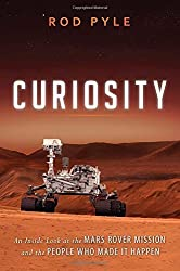 Curiosity: An Inside Look at the Mars Rover Mission and the People Who Made It Happen by Rod Pyle (2014-07-15)