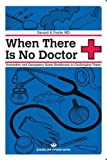 When There Is No Doctor: Preventive and Emergency Healthcare in Challenging Times (Process Self-reliance Series) (Paperback)